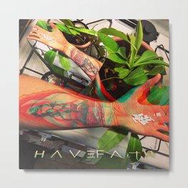 H A V E F A I T H Metal Print