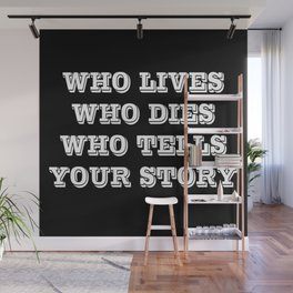 Who Lives Who Dies Wall Mural