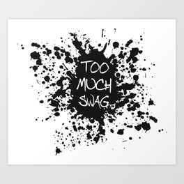 Too Much Swag Art Print