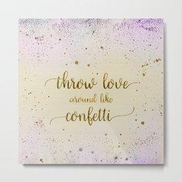 Text Art THROW LOVE AROUND LIKE CONFETTI | glittering colors Metal Print