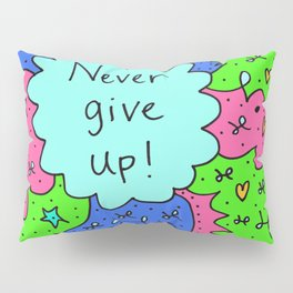 Never give up! Pillow Sham