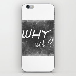 Why Not? (Positive Quote) iPhone Skin