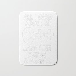 All I Care About is C++ Developer T-shirt Bath Mat