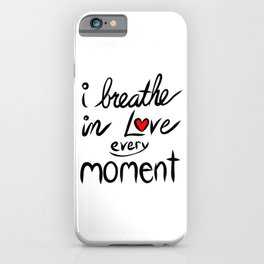 I breathe in Love every Moment iPhone Case