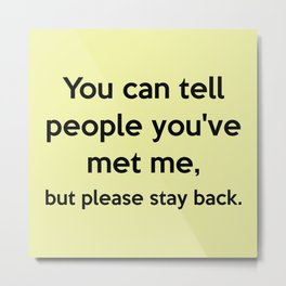 But Please Stay Back Metal Print