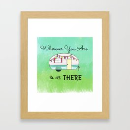 Wherever you are, be all there Camper Framed Art Print