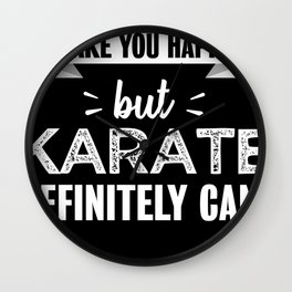 Karate makes you happy Funny Gift Wall Clock