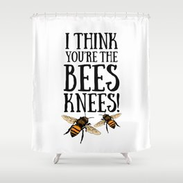 I think you're the bees knees! Shower Curtain