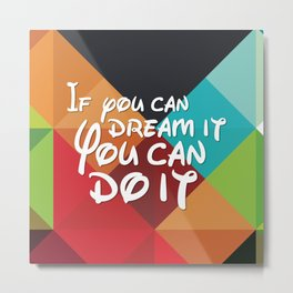If you can dream it you can do it Metal Print