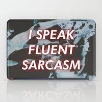sarcasm iPad Cases featuring I SPEAK FLUENT SARCASM by Kat Heroine
