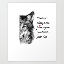 Your dog...a trustworthy friend Art Print