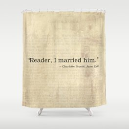 Reader I Married Him, Jane Eyre Conclusion Quote Shower Curtain
