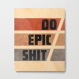 Do Epic Shit 2 - Grunge style Metal Print