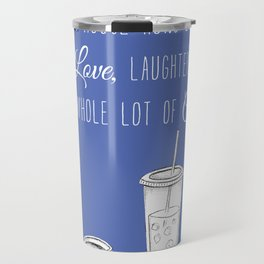 This House Runs on Love, Laughter, and a whole lot of Coffee Travel Mug