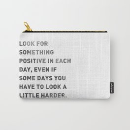 Look For Something Positive Carry-All Pouch
