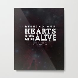 """""""Risking our hearts is why we're alive."""" - Mike Royce to Kate Beckett Metal Print"""
