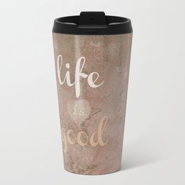 LIFE IS GOOD  Travel Mug