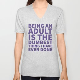 Being an Adult is the Dumbest Thing I have Ever Done (Ultra Violet) Unisex V-Neck