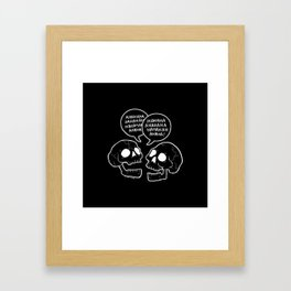 they're laughing at the inevitability of death Framed Art Print