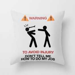 Warning, to avoid injury, Don't Tell Me How To Do My Job, fun road sign, traffic, humor Throw Pillow