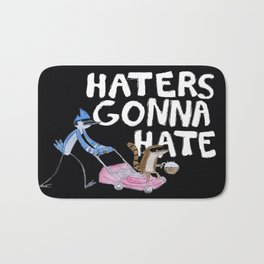 """""""Haters Gonna Hate"""" - The Regular Show  Bath Mat"""