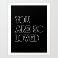 you are so loved Art Prints featuring you are so loved by poppy&lux