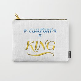 Comfort is King Carry-All Pouch