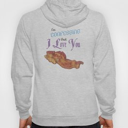 I'm Confessing that I Love You (Bacon) Hoody