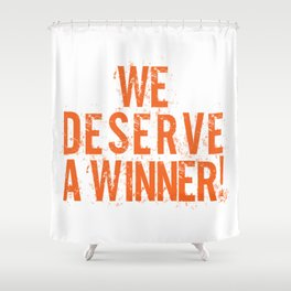 We Deserve A Winner Shower Curtain