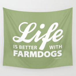 Life is better with farmdogs Wall Tapestry