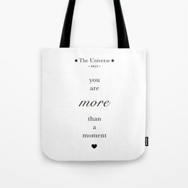 The Universe - You Are More Than A Moment Tote Bag