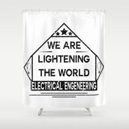 We are lightening the world, electrical engeneering Shower Curtain