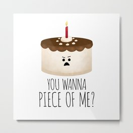You Wanna Piece Of Me? Metal Print