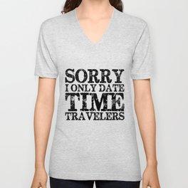 Sorry, I only date time travelers!  Unisex V-Neck