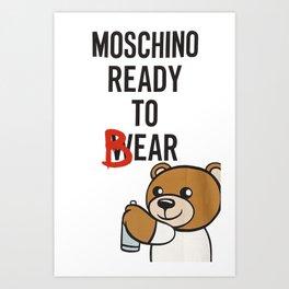 Moschino ready to bear Art Print