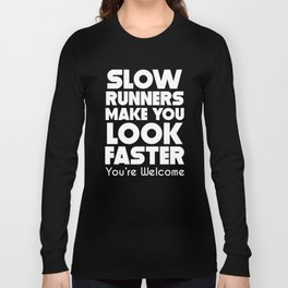 Slow Runners Make You Look Faster You're Welcome Long Sleeve T-shirt