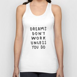 Dreams Don't Work Unless You Do - Black & White Typography 01 Unisex Tank Top