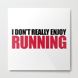 Don't Enjoy Running Funny Gym Quote Metal Print