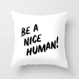 Be A Nice Human Throw Pillow