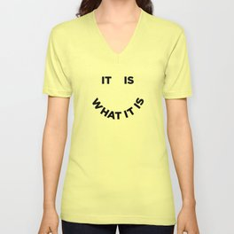 It Is What It Is Unisex V-Neck