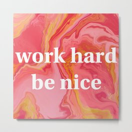 Work Hard Be Nice by Bethany Kelm Metal Print