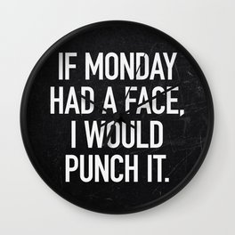 If Monday had a face, I would punch it Wall Clock