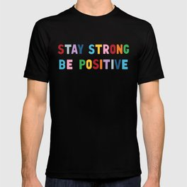 Stay Strong Be Positive T-shirt