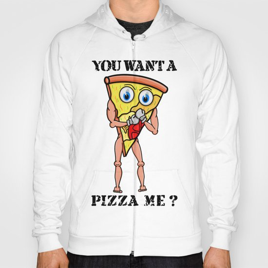 You want a Pizza Me ? Hoody