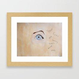 """Your eyes are burning holes through me.""  Framed Art Print"