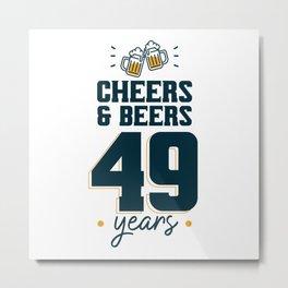 Cheers & Beers 49 years Metal Print
