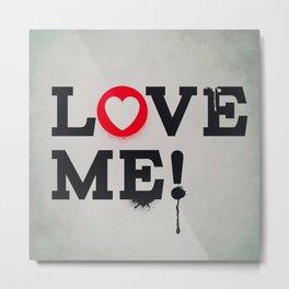 Love Me ! Metal Print