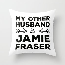 My other husband is Jamie Fraser Throw Pillow