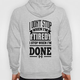 I don't stop when i'm tired i stop when i'm done Inspirational Gym Quote Design Hoody
