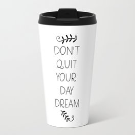 don't quit your daydream Travel Mug